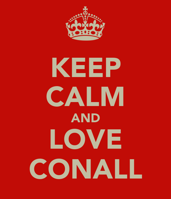 KEEP CALM AND LOVE CONALL
