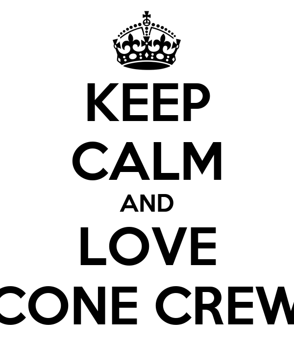 KEEP CALM AND LOVE CONE CREW