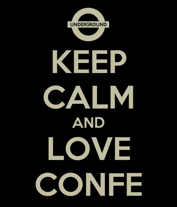 KEEP CALM AND LOVE CONFE