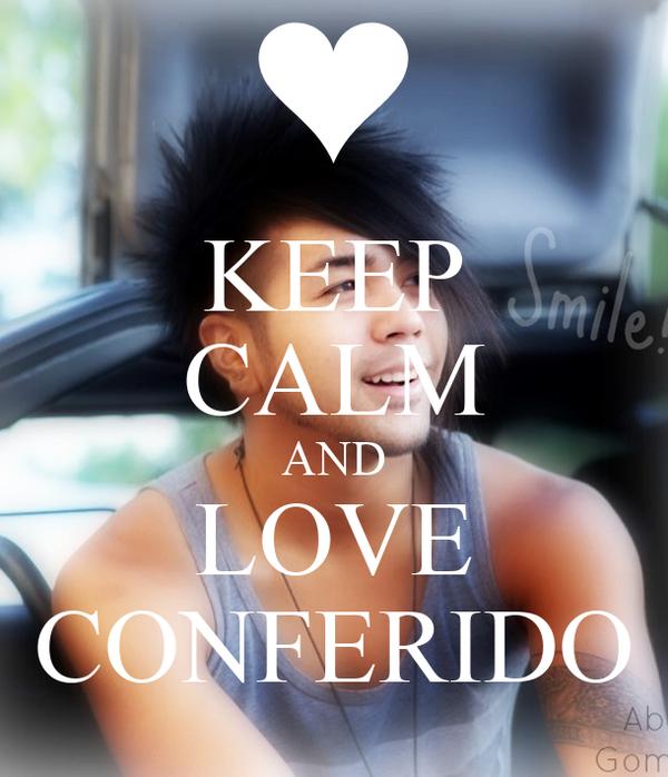KEEP CALM AND LOVE CONFERIDO