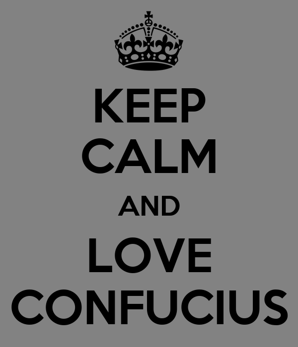 KEEP CALM AND LOVE CONFUCIUS