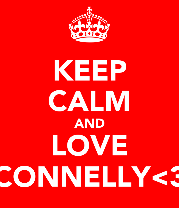KEEP CALM AND LOVE CONNELLY<3
