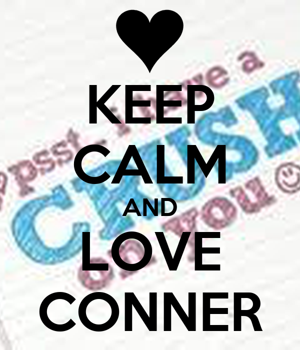 KEEP CALM AND LOVE CONNER