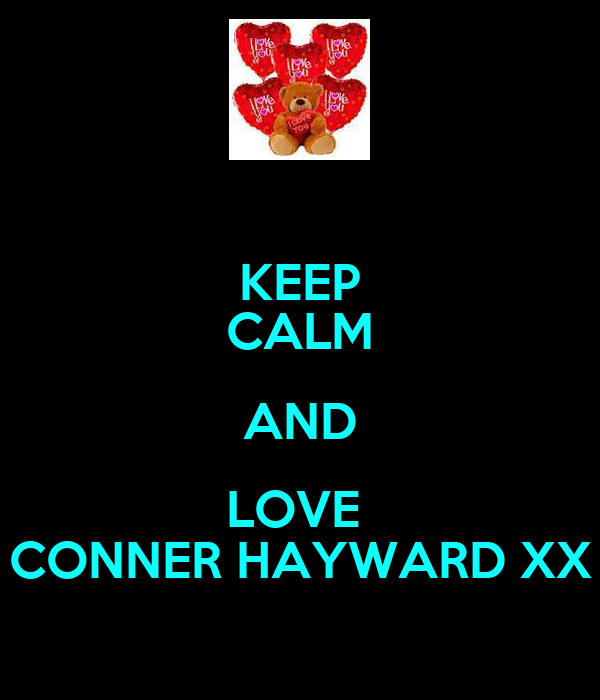 KEEP CALM AND LOVE  CONNER HAYWARD XX