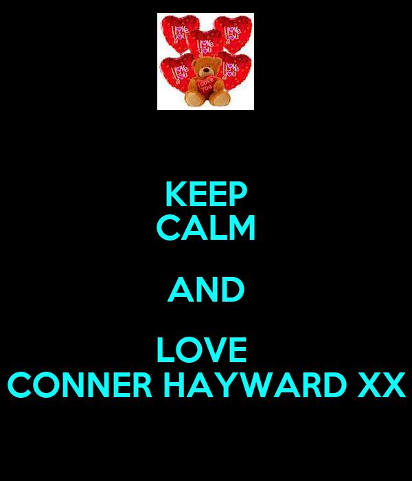 KEEP CALM AND LOVE  CONNER HAYWARD XX