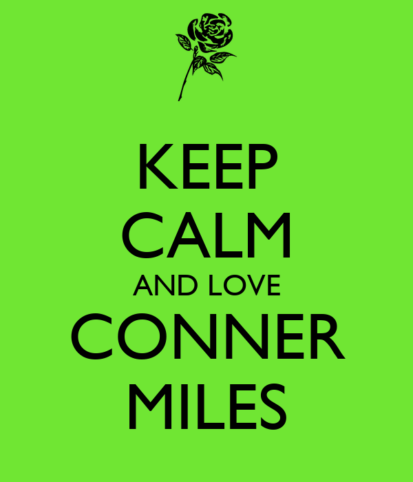 KEEP CALM AND LOVE CONNER MILES