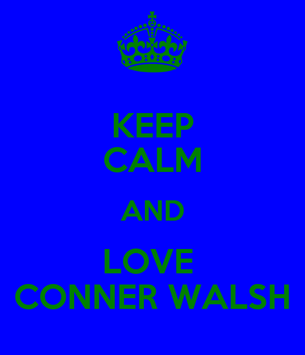 KEEP CALM AND LOVE  CONNER WALSH