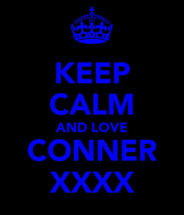 KEEP CALM AND LOVE CONNER XXXX