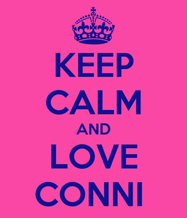 KEEP CALM AND LOVE CONNI