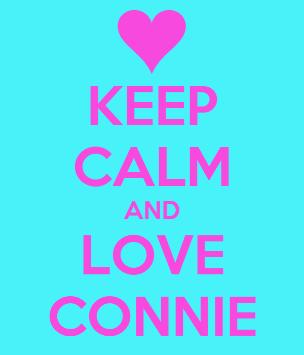 KEEP CALM AND LOVE CONNIE