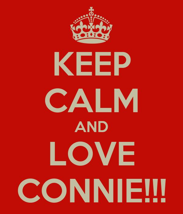 KEEP CALM AND LOVE CONNIE!!!