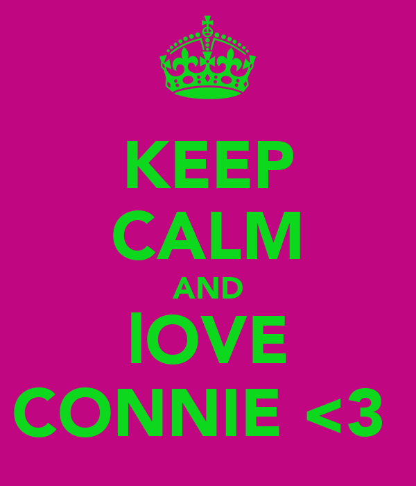 KEEP CALM AND lOVE CONNIE <3