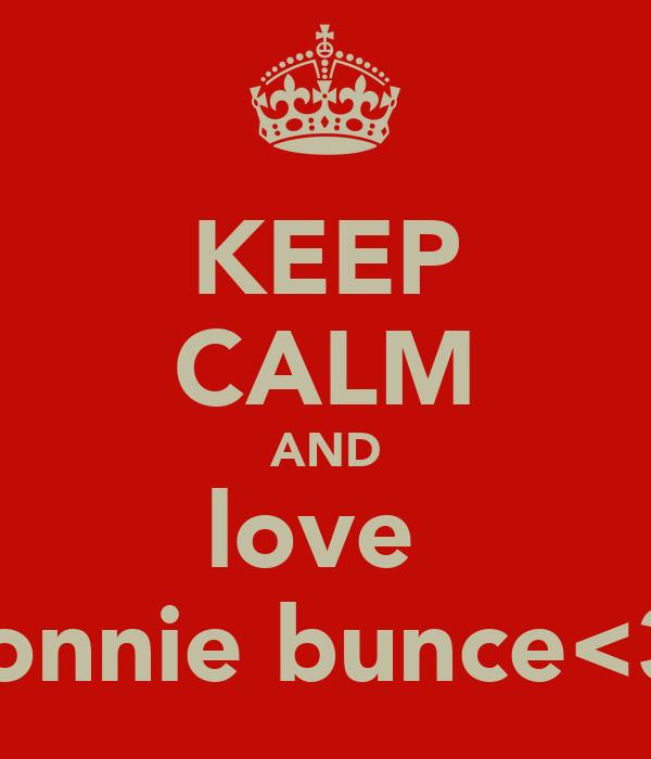 KEEP CALM AND love  connie bunce<3