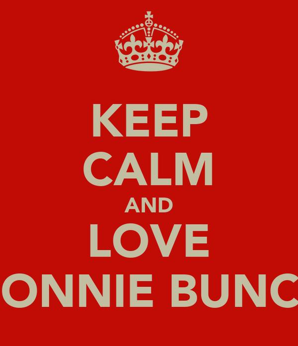 KEEP CALM AND LOVE CONNIE BUNCE