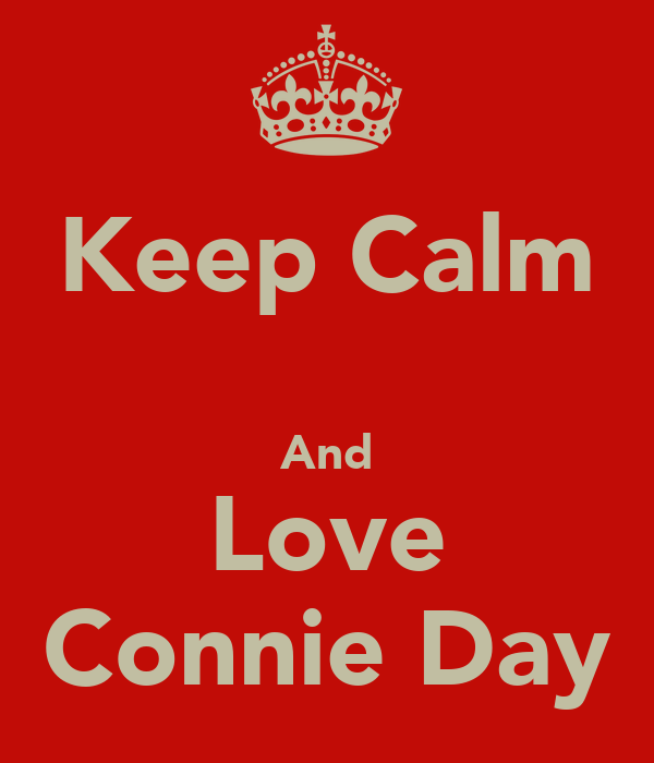 Keep Calm  And Love Connie Day