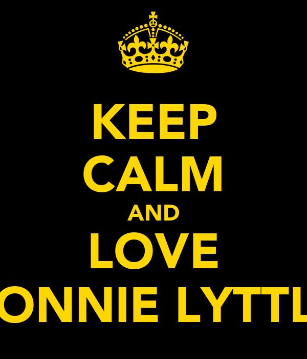 KEEP CALM AND LOVE CONNIE LYTTLE