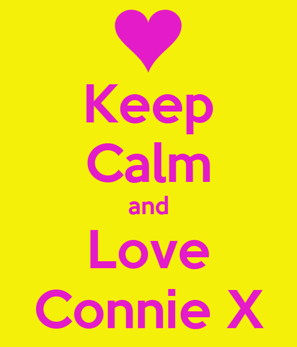 Keep Calm and Love Connie X