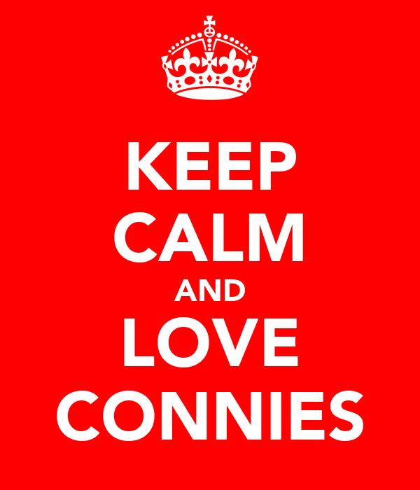 KEEP CALM AND LOVE CONNIES