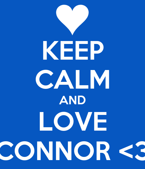KEEP CALM AND LOVE CONNOR <3