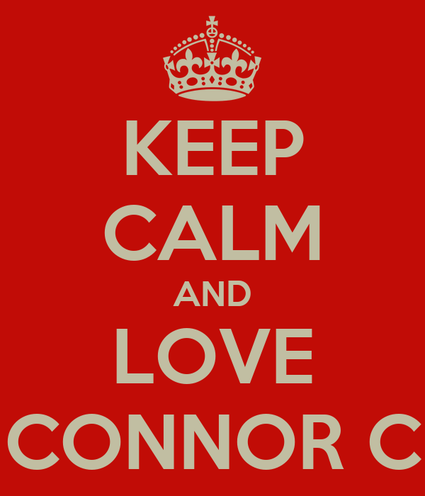 KEEP CALM AND LOVE CONNOR C