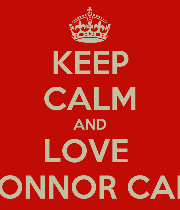 KEEP CALM AND LOVE  CONNOR CAIN