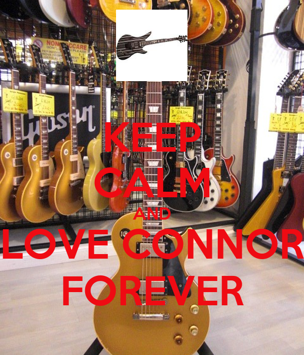 KEEP CALM AND LOVE CONNOR FOREVER