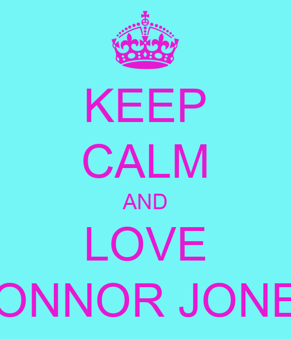 KEEP CALM AND LOVE CONNOR JONES