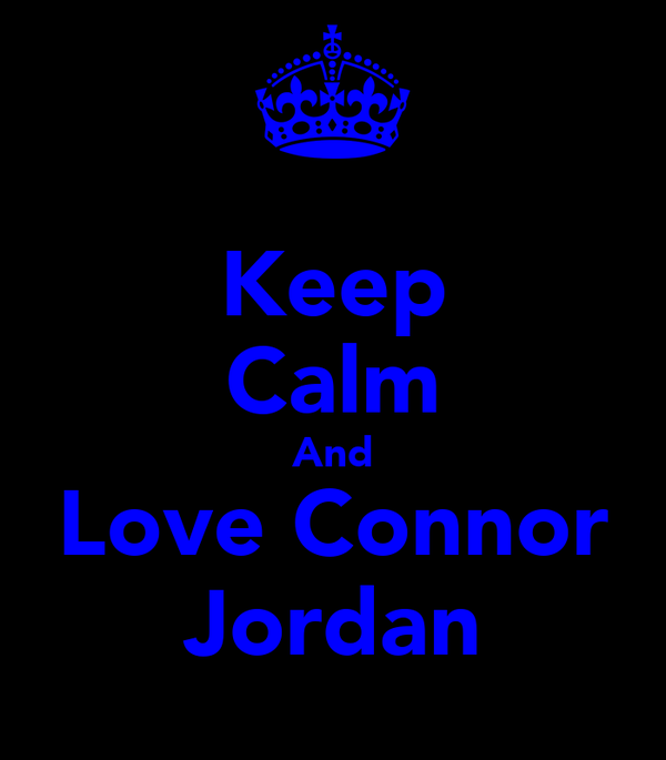 Keep Calm And Love Connor Jordan