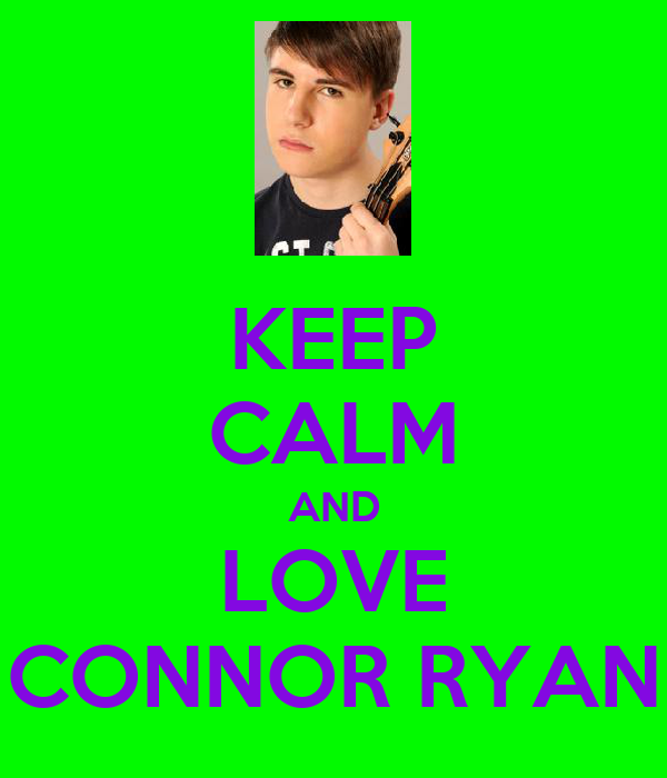 KEEP CALM AND LOVE CONNOR RYAN