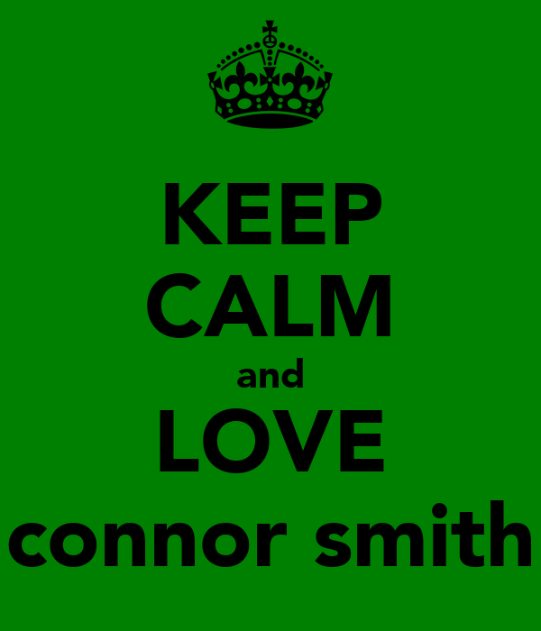 KEEP CALM and LOVE connor smith