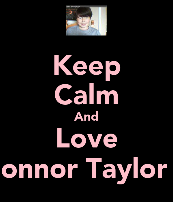 Keep Calm And Love Connor Taylor x