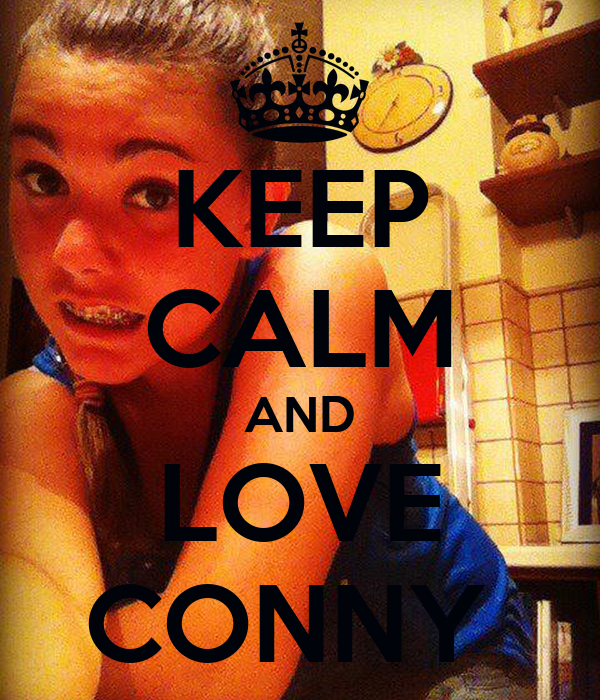 KEEP CALM AND LOVE CONNY