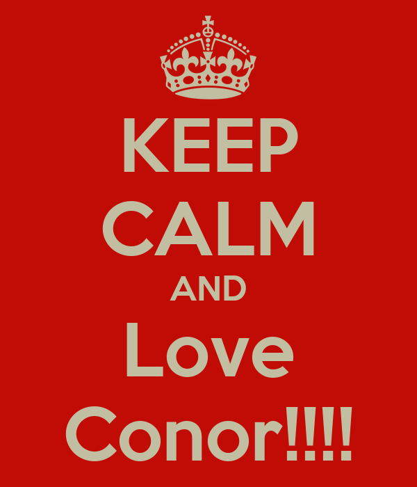 KEEP CALM AND Love Conor!!!!