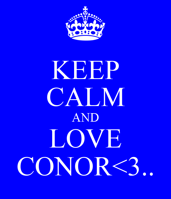 KEEP CALM AND LOVE CONOR<3..