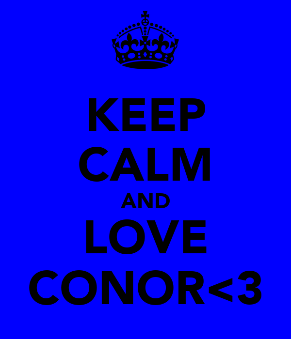 KEEP CALM AND LOVE CONOR<3
