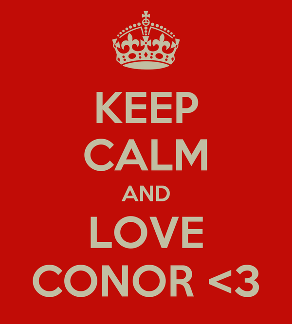 KEEP CALM AND LOVE CONOR <3