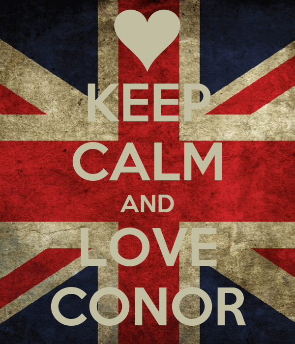 KEEP CALM AND LOVE CONOR