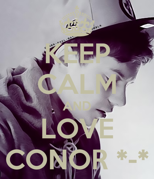 KEEP CALM AND LOVE CONOR *-*