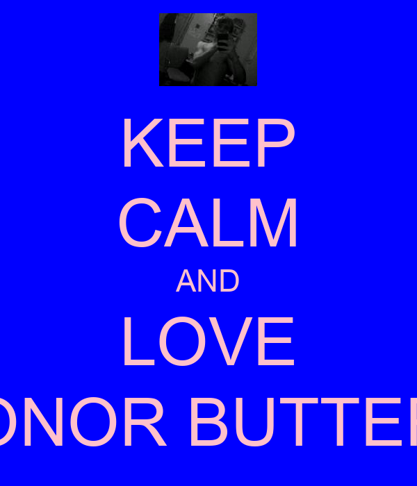 KEEP CALM AND LOVE CONOR BUTTERY