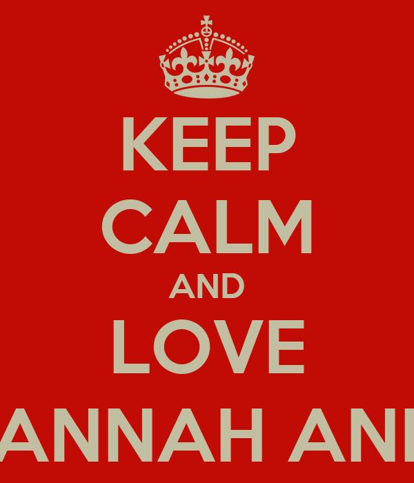 KEEP CALM AND LOVE CONOR, HANNAH AND MAKELA