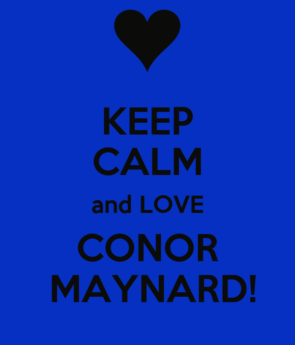KEEP CALM and LOVE CONOR  MAYNARD!