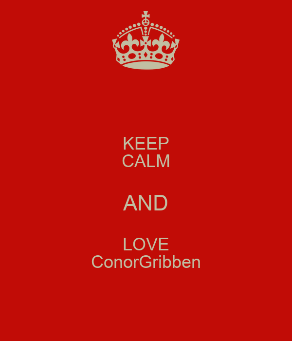 KEEP CALM AND LOVE ConorGribben