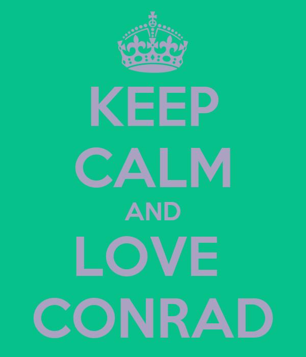 KEEP CALM AND LOVE  CONRAD