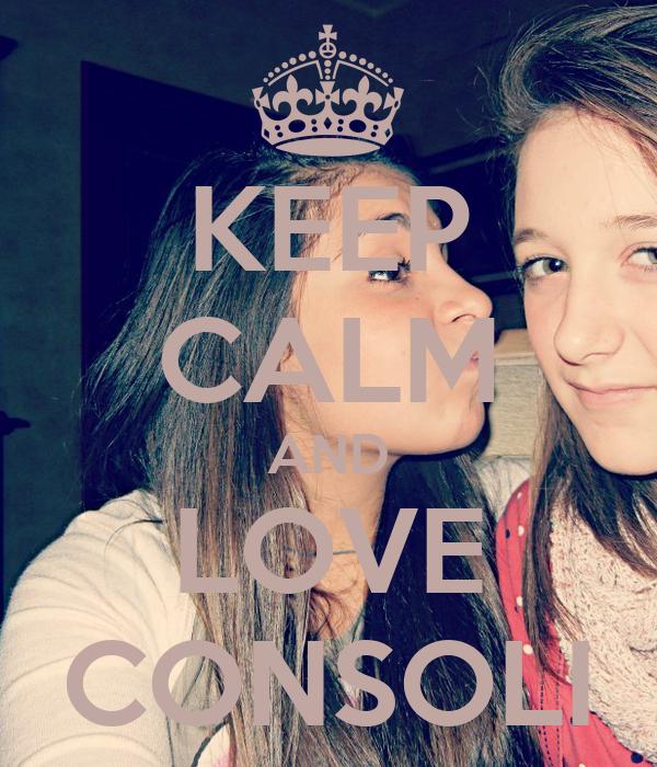 KEEP CALM AND LOVE CONSOLI