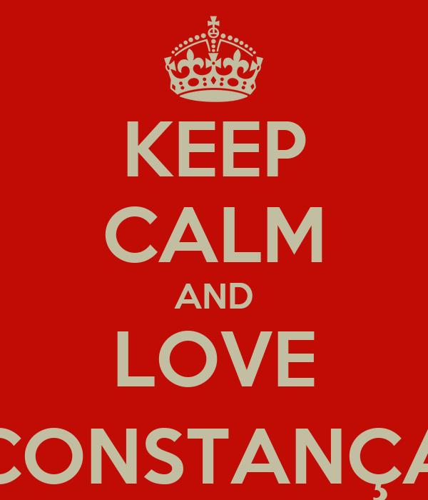 KEEP CALM AND LOVE CONSTANÇA