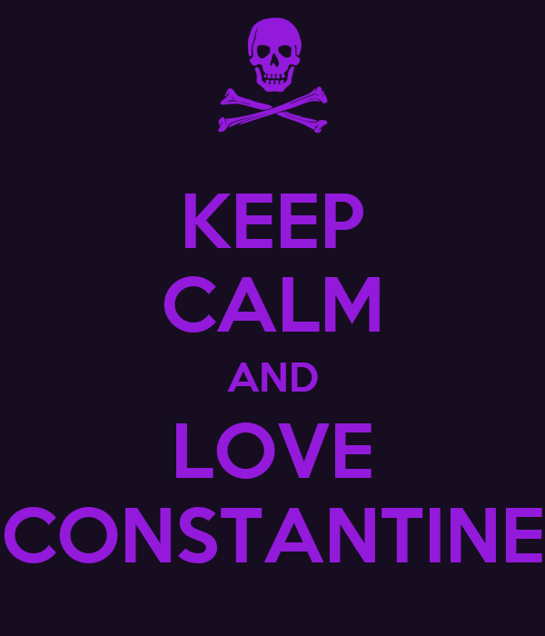 KEEP CALM AND LOVE CONSTANTINE