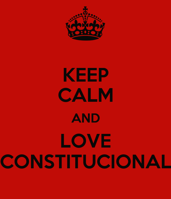 KEEP CALM AND LOVE CONSTITUCIONAL