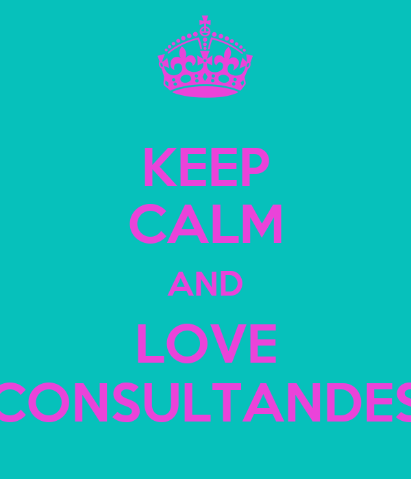 KEEP CALM AND LOVE CONSULTANDES