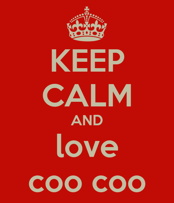 KEEP CALM AND love coo coo
