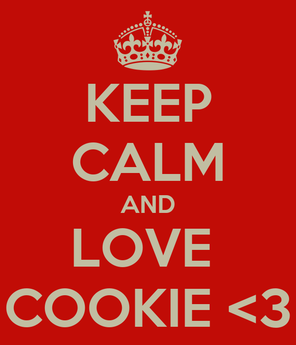 KEEP CALM AND LOVE  COOKIE <3
